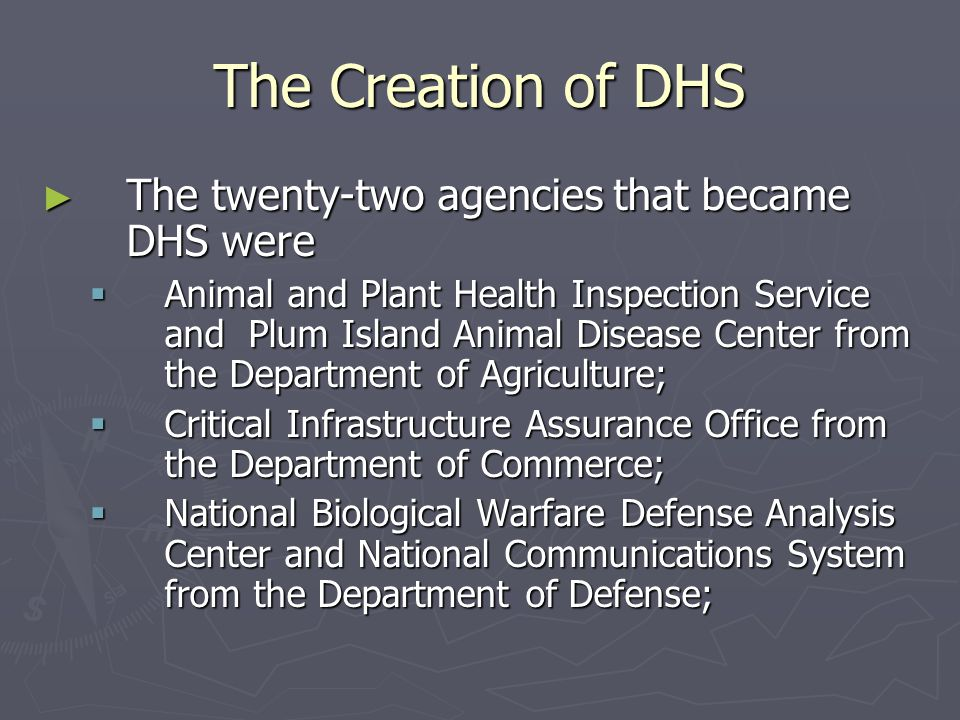 The Creation of DHS The twenty-two agencies that became DHS were