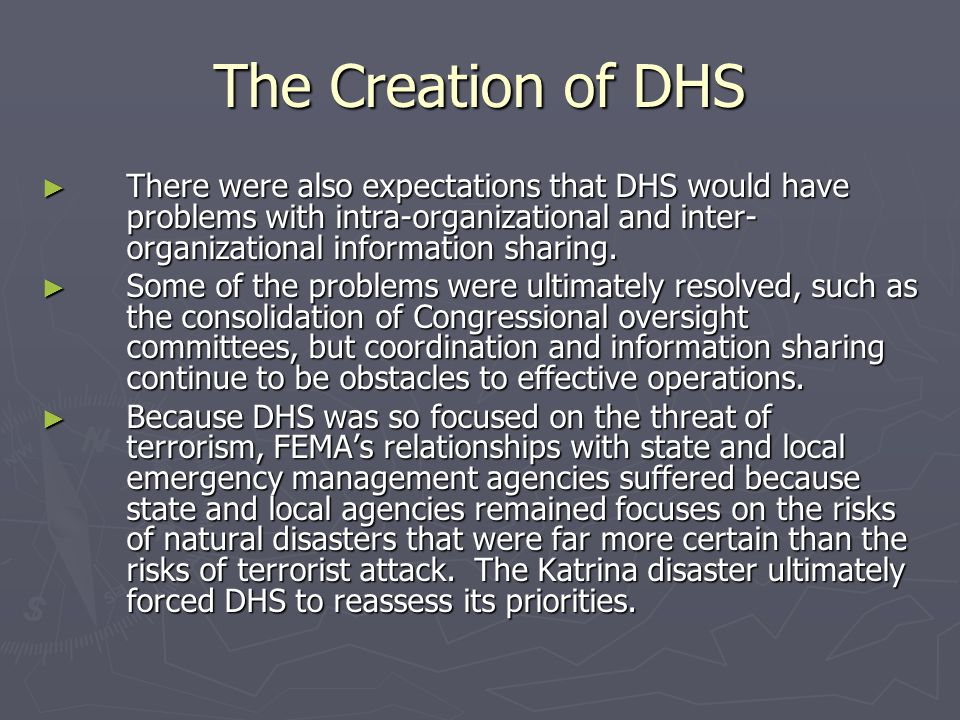 The Creation of DHS There were also expectations that DHS would have problems with intra-organizational and inter-organizational information sharing.
