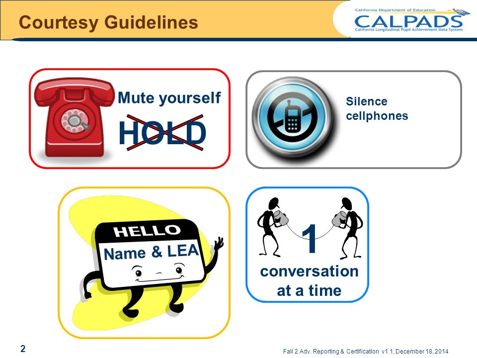 1 HOLD Courtesy Guidelines Mute yourself Name & LEA conversation