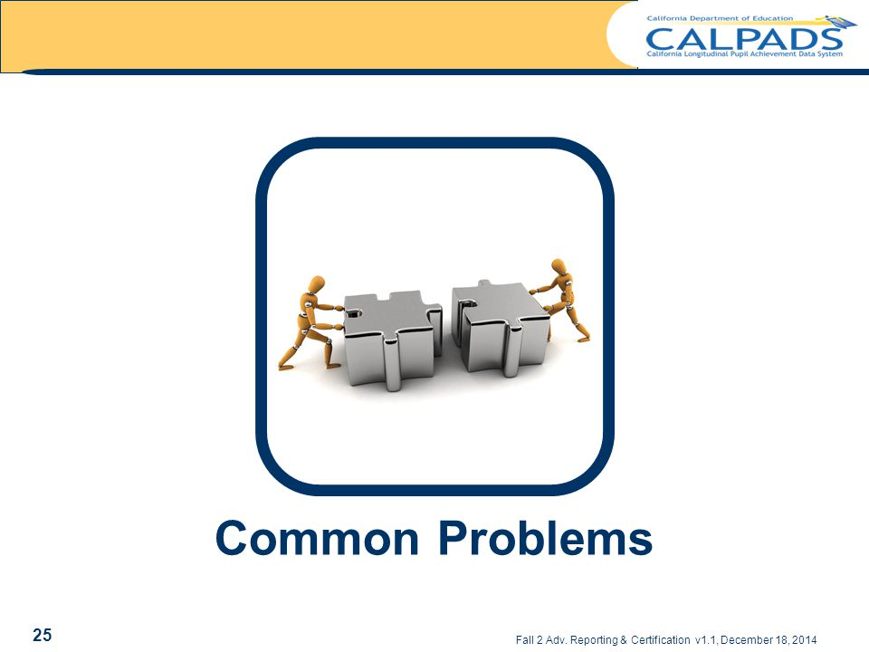 Common Problems Fall 2 Adv. Reporting & Certification v1.1, December 18, 2014