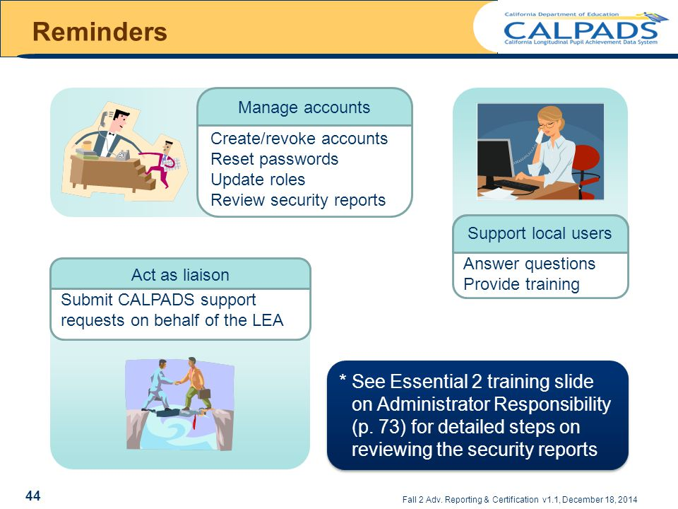Reminders * See Essential 2 training slide on Administrator Responsibility (p. 73) for detailed steps on reviewing the security reports.