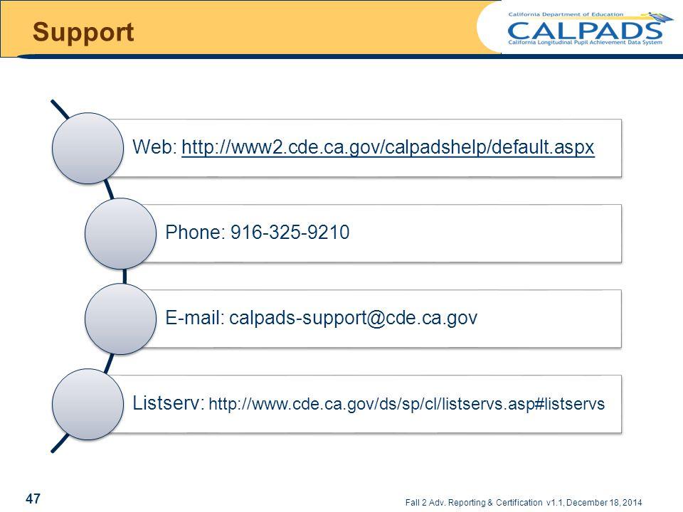Support Web: http://www2.cde.ca.gov/calpadshelp/default.aspx. Phone: 916-325-9210. E-mail: calpads-support@cde.ca.gov.