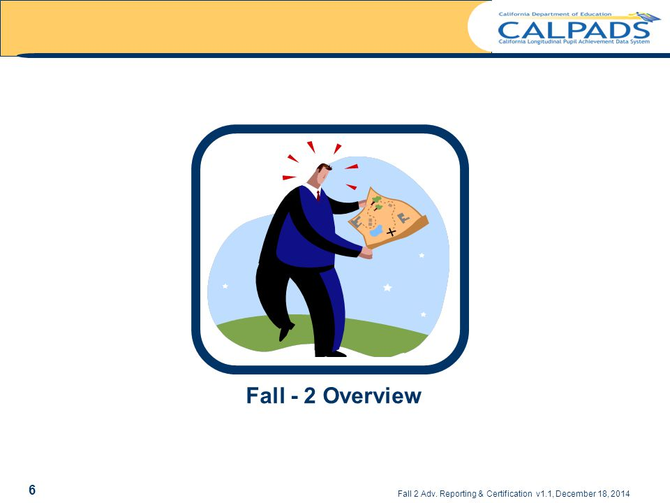 Fall - 2 Overview Fall 2 Adv. Reporting & Certification v1.1, December 18, 2014