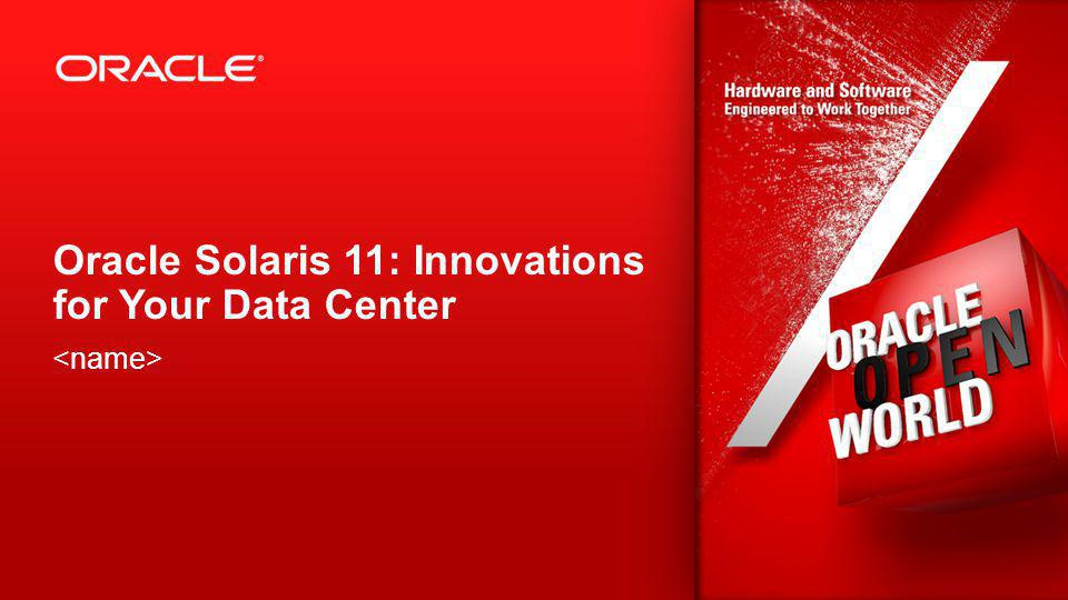 Oracle Solaris 11: Innovations for Your Data Center