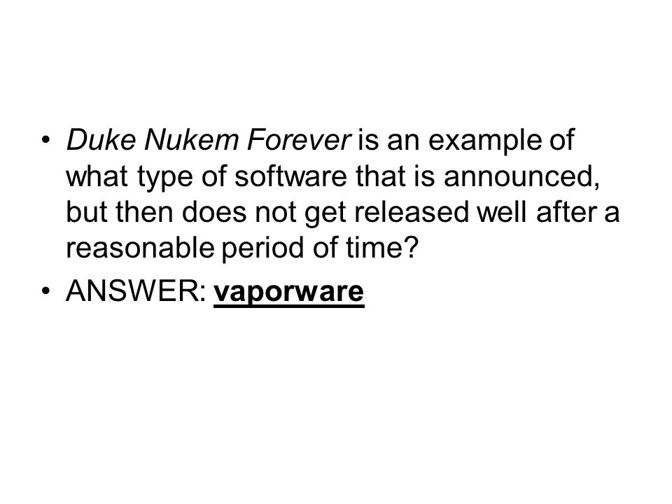 Duke Nukem Forever is an example of what type of software that is announced, but then does not get released well after a reasonable period of time