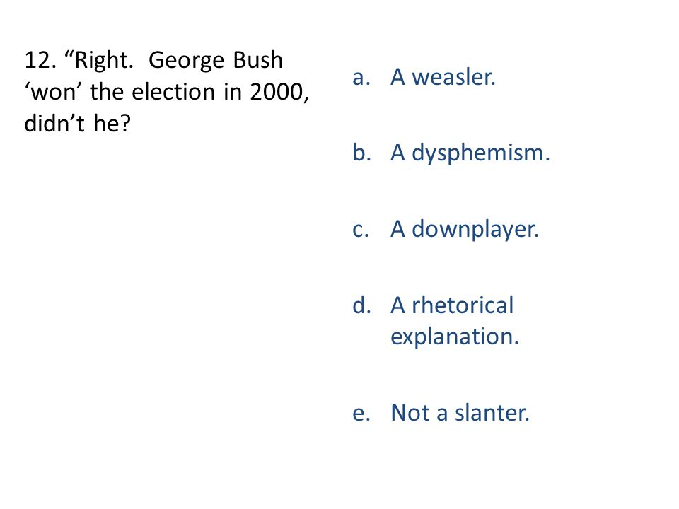 12. Right. George Bush 'won' the election in 2000, didn't he