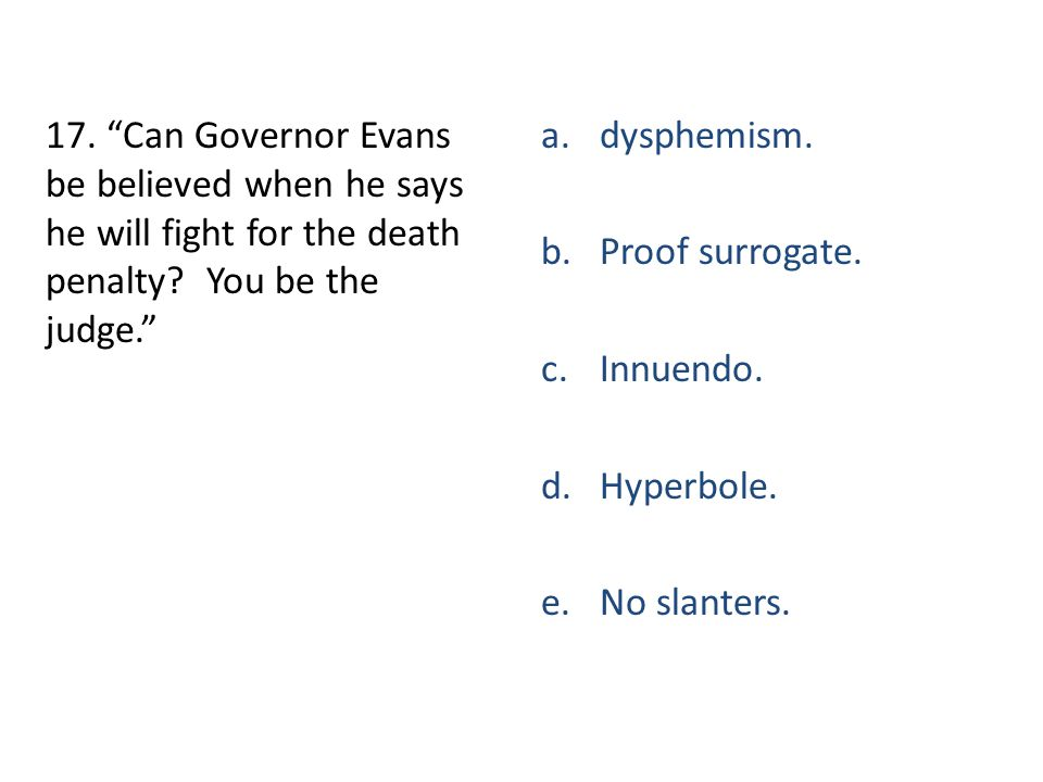 17. Can Governor Evans be believed when he says he will fight for the death penalty You be the judge.