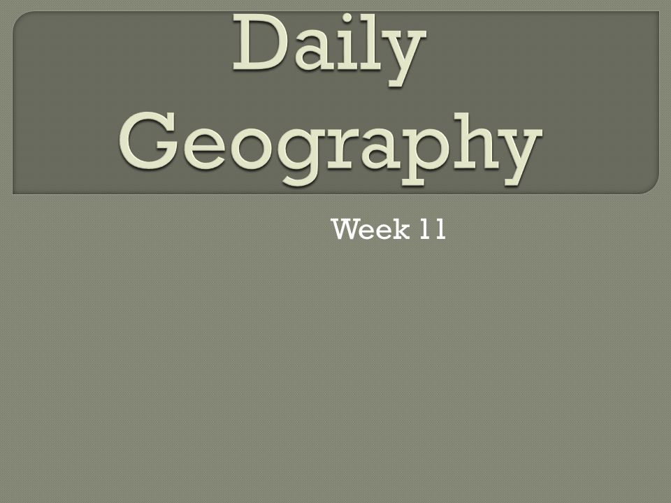 Daily Geography Week 11