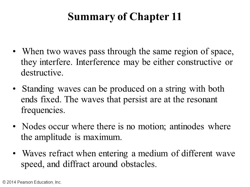 Summary of Chapter 11 When two waves pass through the same region of space, they interfere. Interference may be either constructive or destructive.