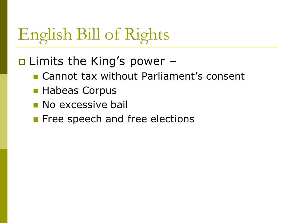 English Bill of Rights Limits the King's power –