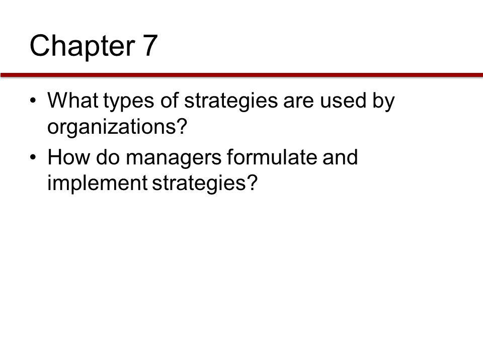 Chapter 7 What types of strategies are used by organizations