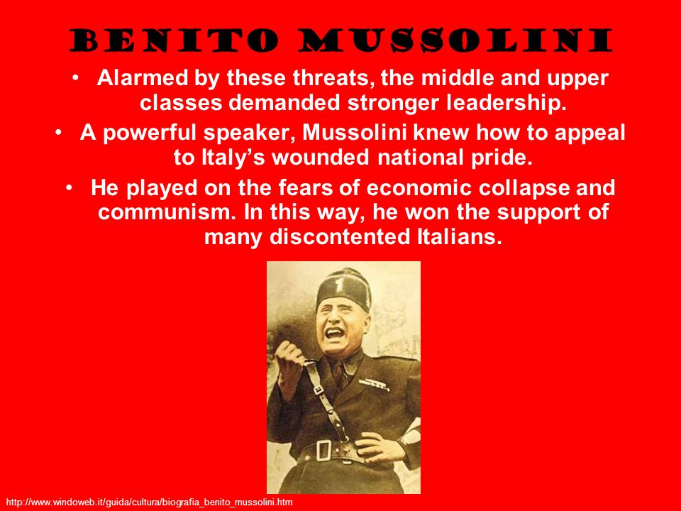 Benito Mussolini Alarmed by these threats, the middle and upper classes demanded stronger leadership.