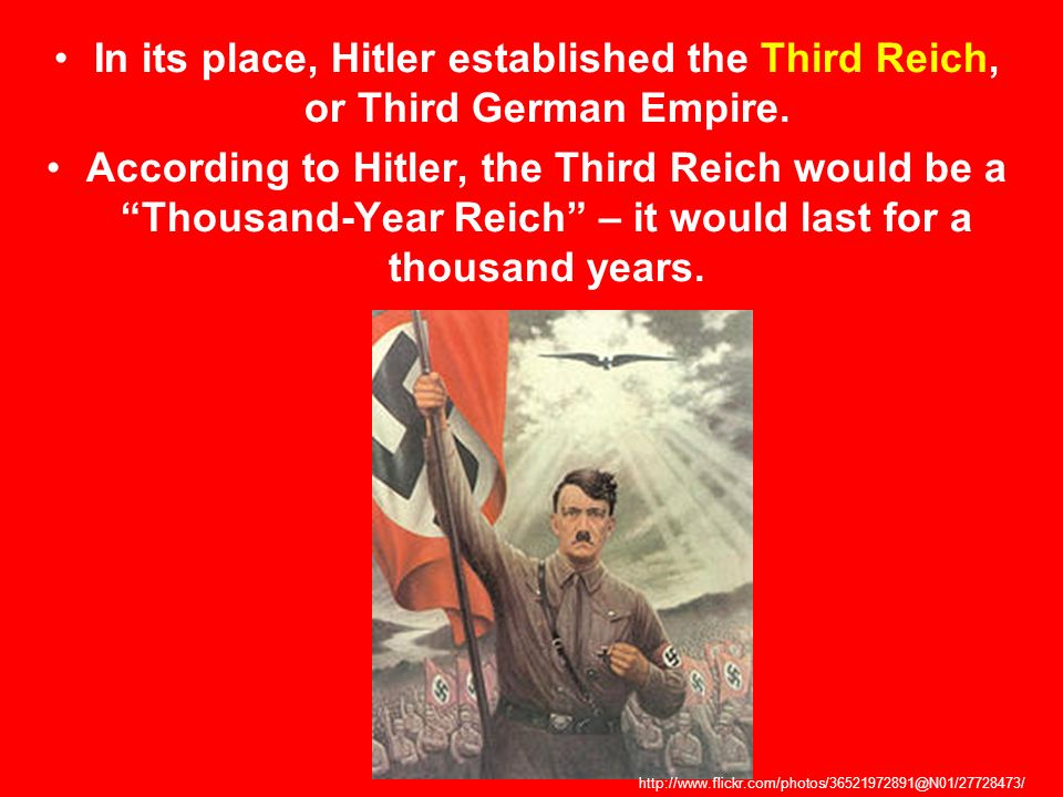 In its place, Hitler established the Third Reich, or Third German Empire.
