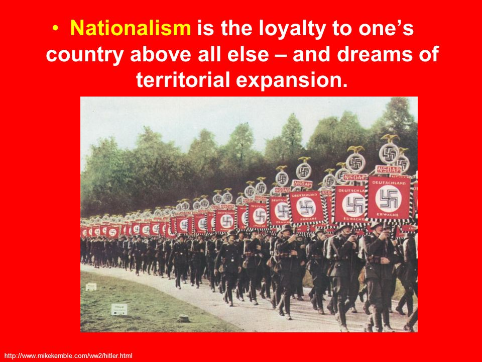 Nationalism is the loyalty to one's country above all else – and dreams of territorial expansion.