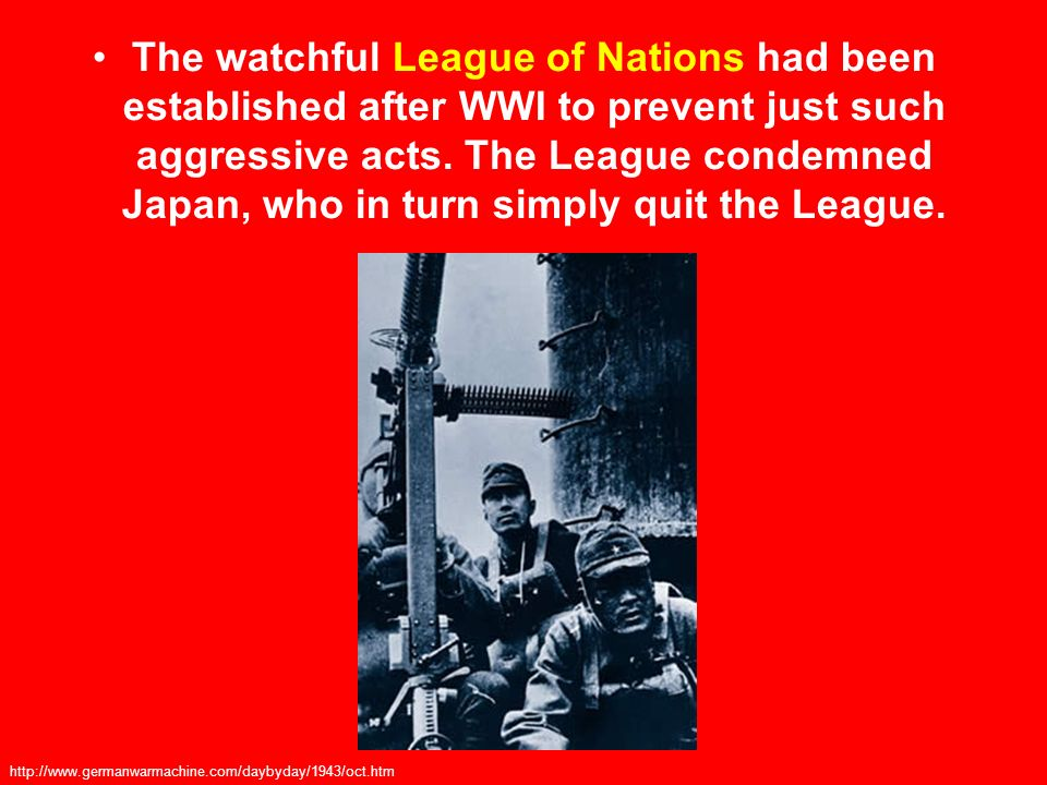 The watchful League of Nations had been established after WWI to prevent just such aggressive acts. The League condemned Japan, who in turn simply quit the League.