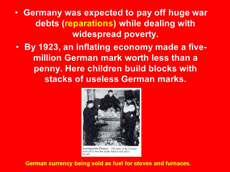 Germany was expected to pay off huge war debts (reparations) while dealing with widespread poverty.