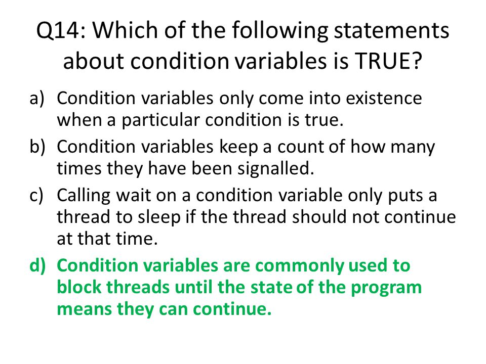 Q14: Which of the following statements about condition variables is TRUE