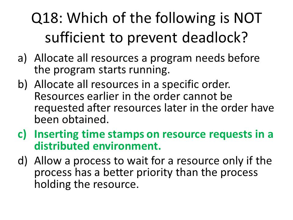 Q18: Which of the following is NOT sufficient to prevent deadlock