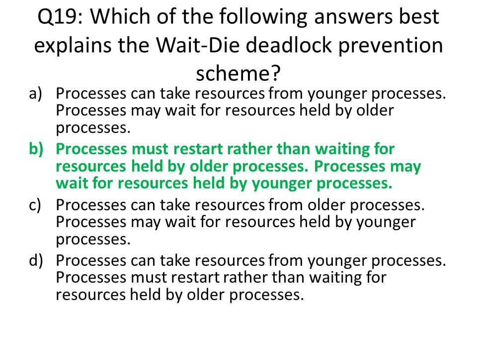 Q19: Which of the following answers best explains the Wait-Die deadlock prevention scheme