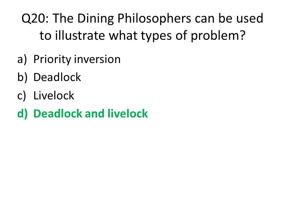 Q20: The Dining Philosophers can be used to illustrate what types of problem
