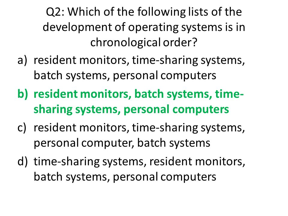 Q2: Which of the following lists of the development of operating systems is in chronological order