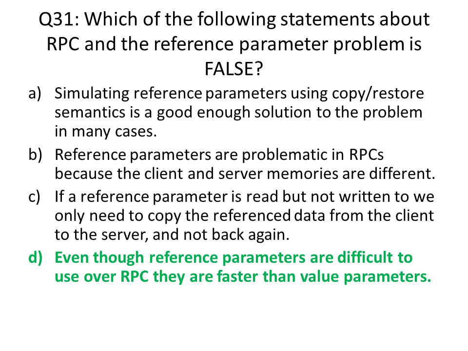 Q31: Which of the following statements about RPC and the reference parameter problem is FALSE