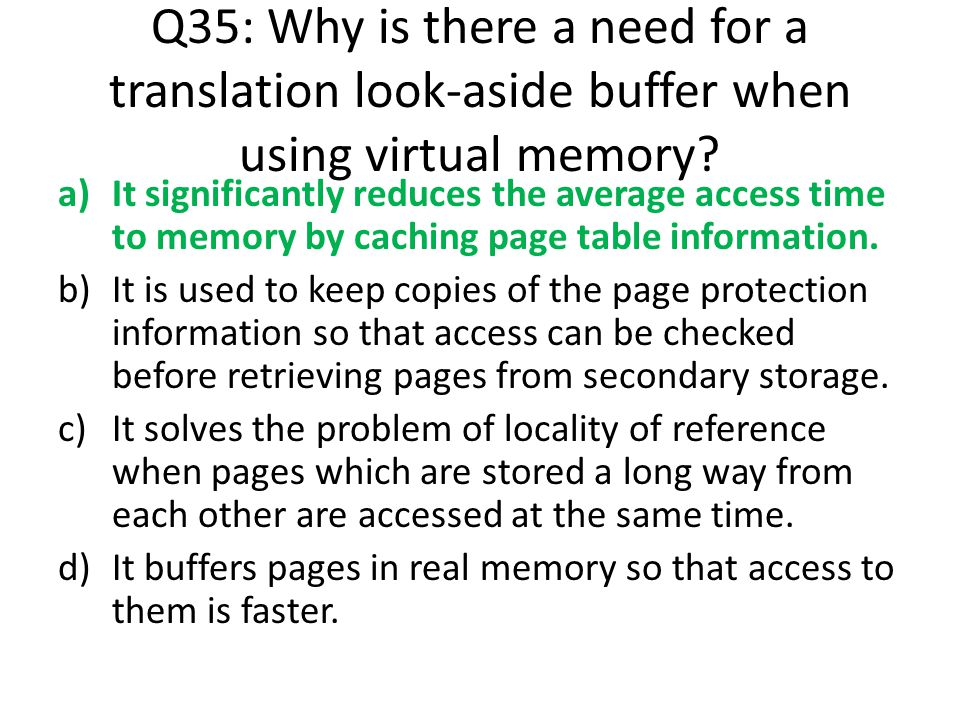Q35: Why is there a need for a translation look-aside buffer when using virtual memory