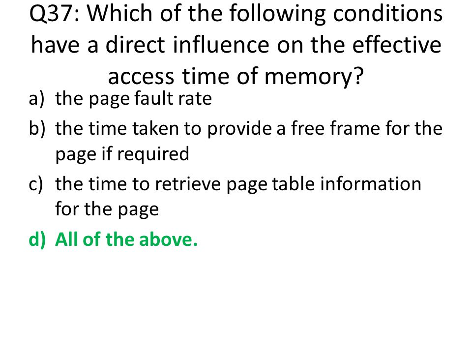 Q37: Which of the following conditions have a direct influence on the effective access time of memory