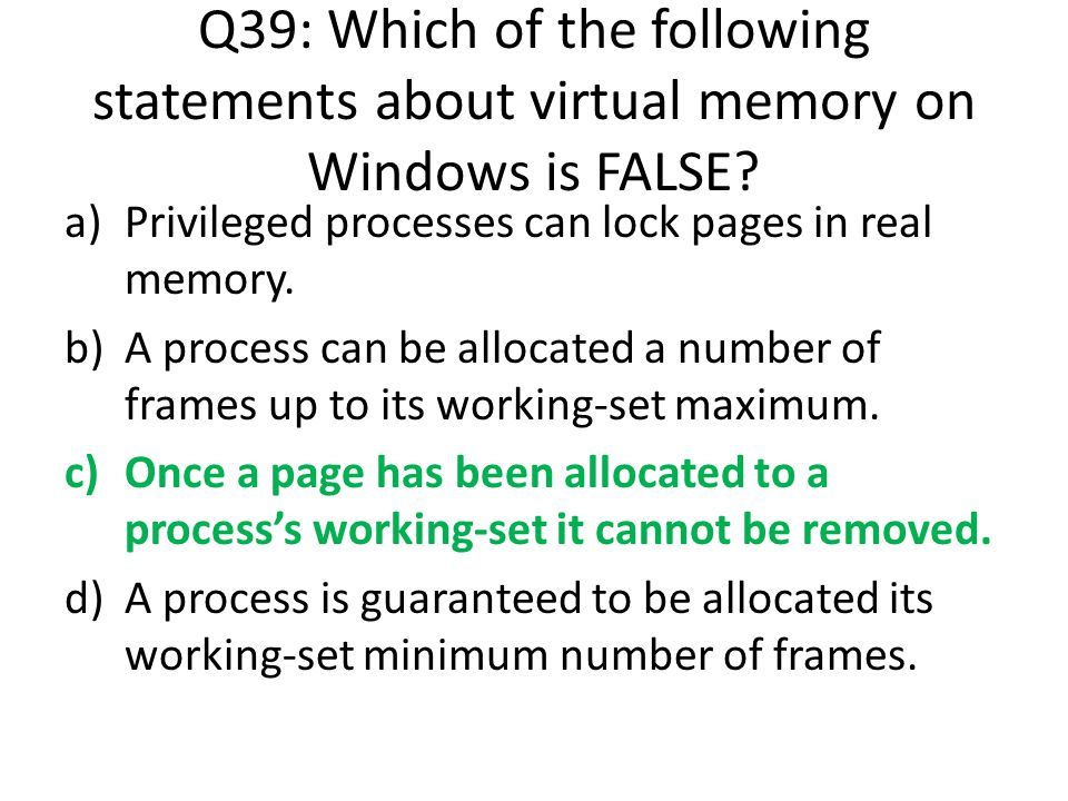 Q39: Which of the following statements about virtual memory on Windows is FALSE