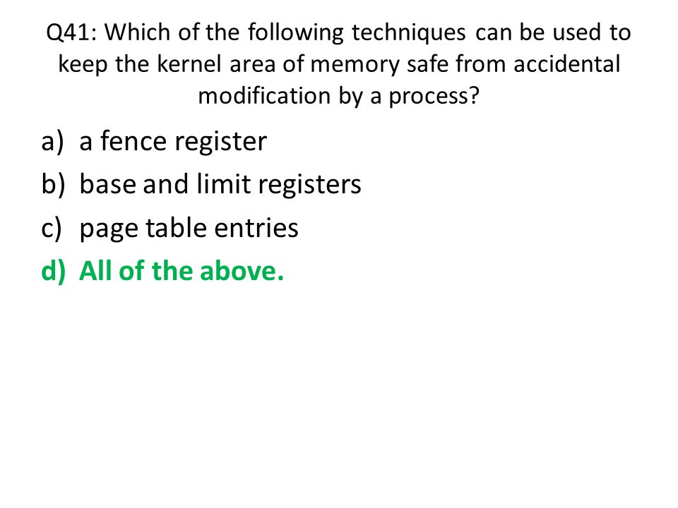base and limit registers page table entries All of the above.