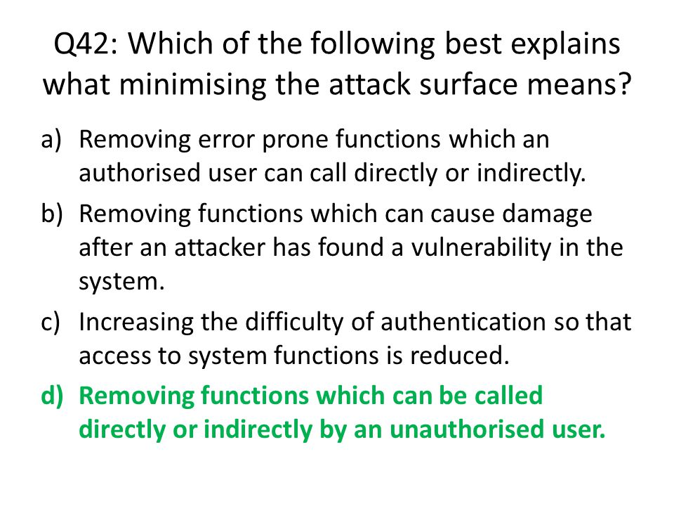 Q42: Which of the following best explains what minimising the attack surface means