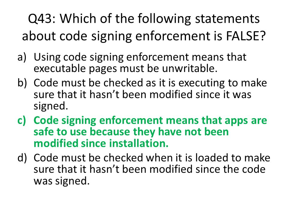 Q43: Which of the following statements about code signing enforcement is FALSE