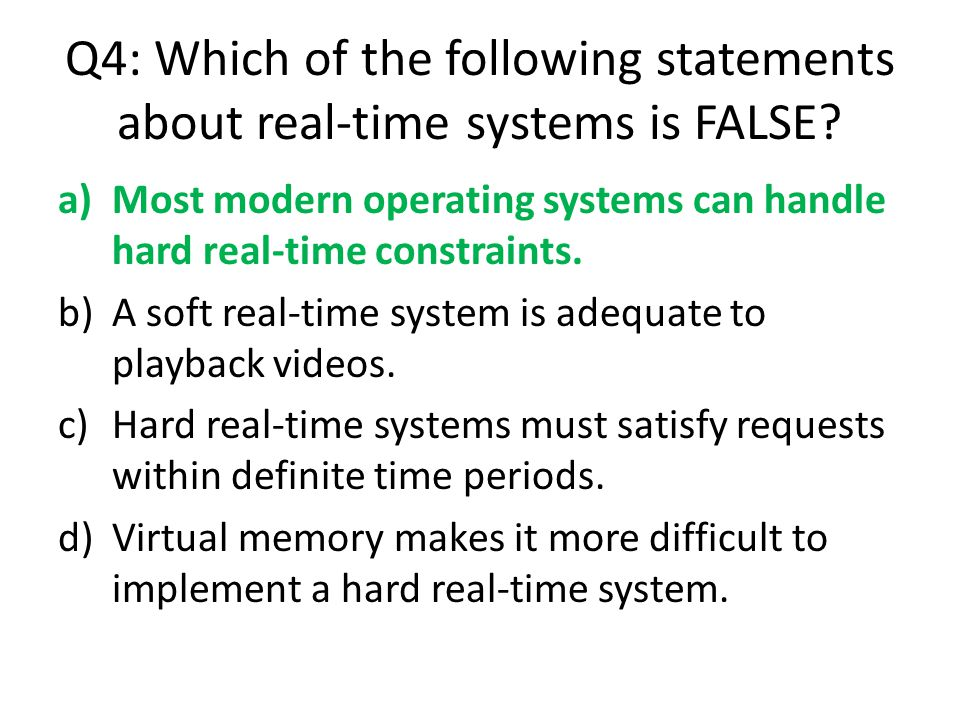 Q4: Which of the following statements about real-time systems is FALSE