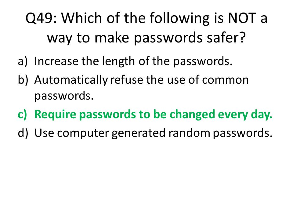 Q49: Which of the following is NOT a way to make passwords safer