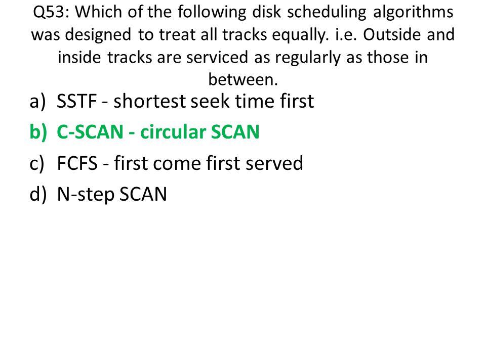 SSTF - shortest seek time first C-SCAN - circular SCAN
