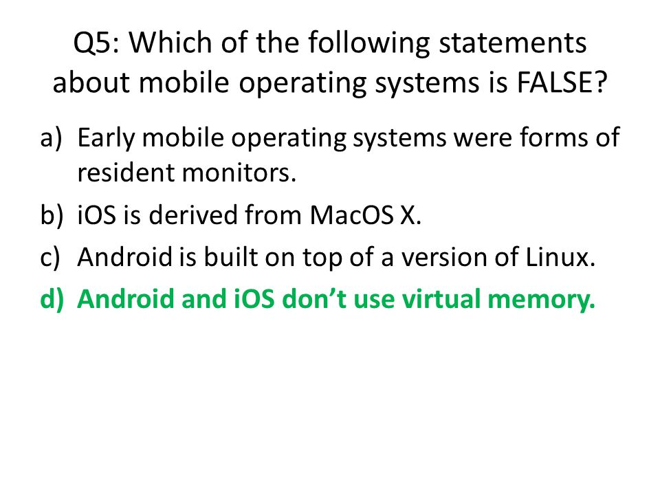 Q5: Which of the following statements about mobile operating systems is FALSE