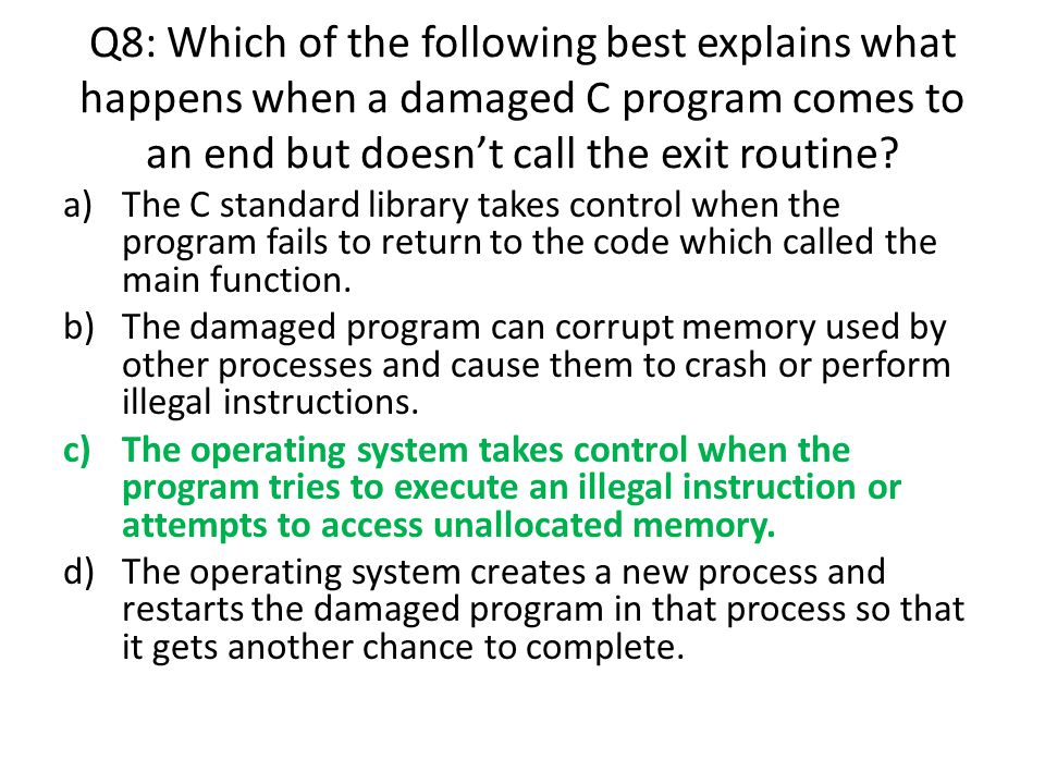 Q8: Which of the following best explains what happens when a damaged C program comes to an end but doesn't call the exit routine