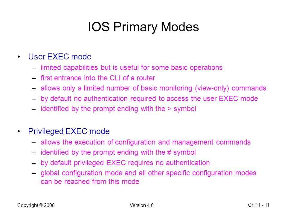 IOS Primary Modes User EXEC mode Privileged EXEC mode