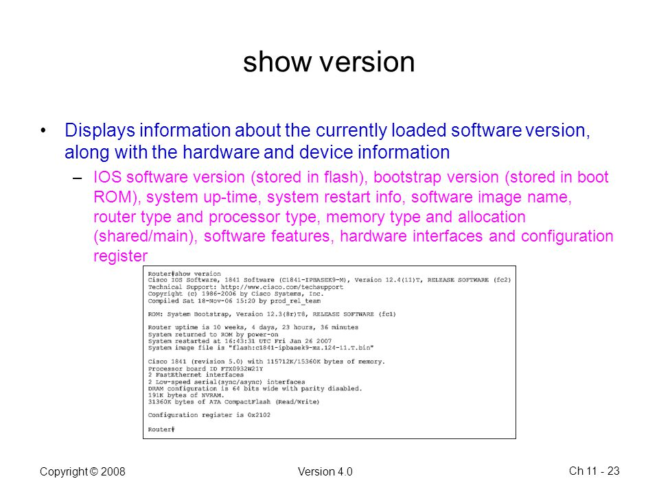 show version Displays information about the currently loaded software version, along with the hardware and device information.