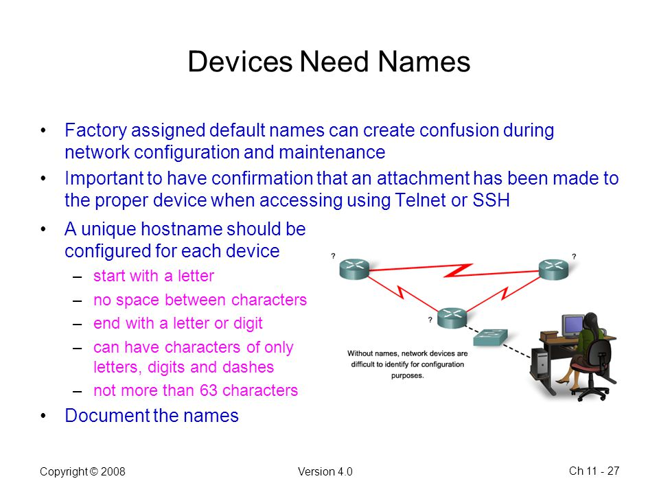 Devices Need Names Factory assigned default names can create confusion during network configuration and maintenance.