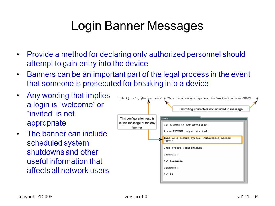Login Banner Messages Provide a method for declaring only authorized personnel should attempt to gain entry into the device.