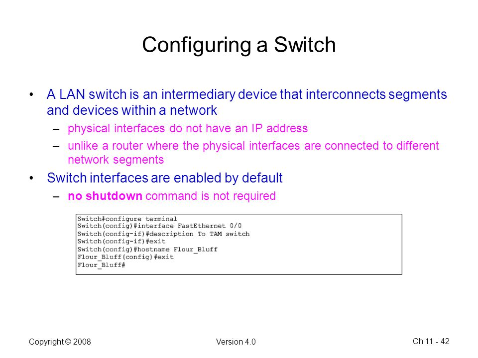 Configuring a Switch A LAN switch is an intermediary device that interconnects segments and devices within a network.