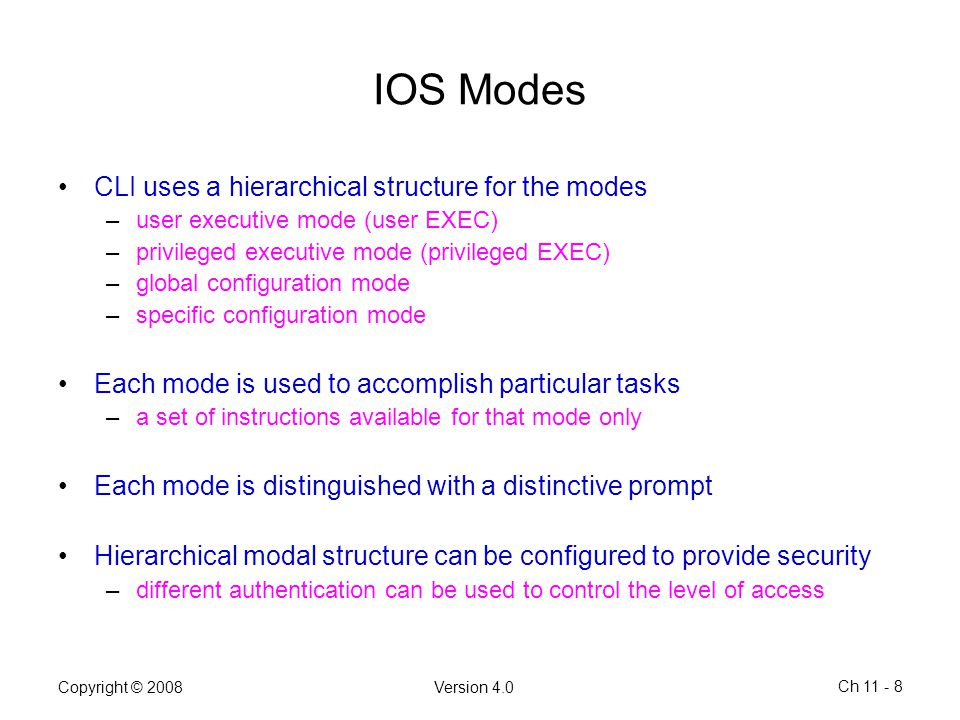 IOS Modes CLI uses a hierarchical structure for the modes