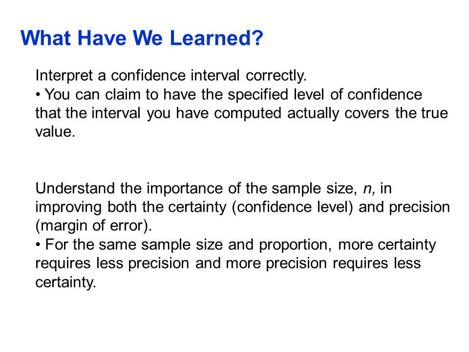 What Have We Learned Interpret a confidence interval correctly.
