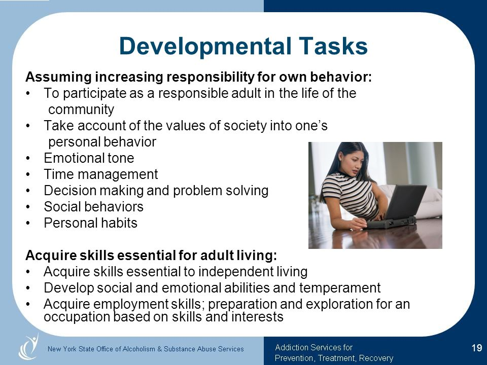 Developmental Tasks Assuming increasing responsibility for own behavior: To participate as a responsible adult in the life of the.