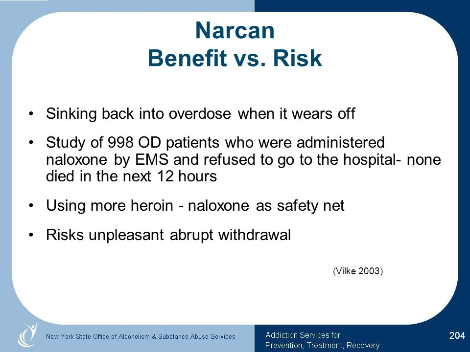 Narcan Benefit vs. Risk Sinking back into overdose when it wears off