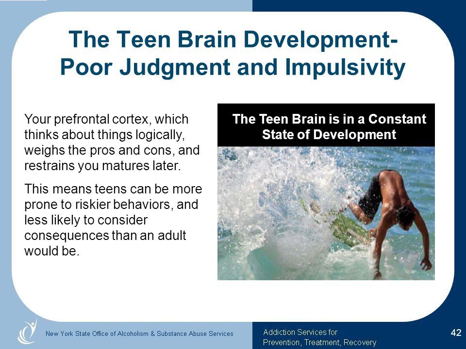 The Teen Brain Development- Poor Judgment and Impulsivity