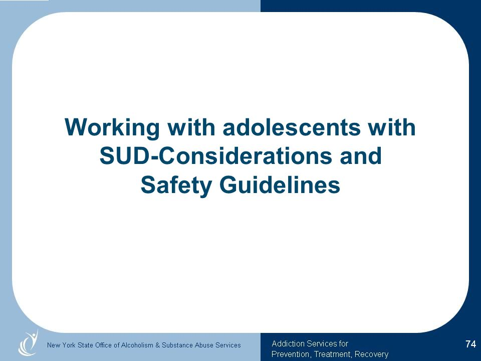 Working with adolescents with SUD-Considerations and Safety Guidelines