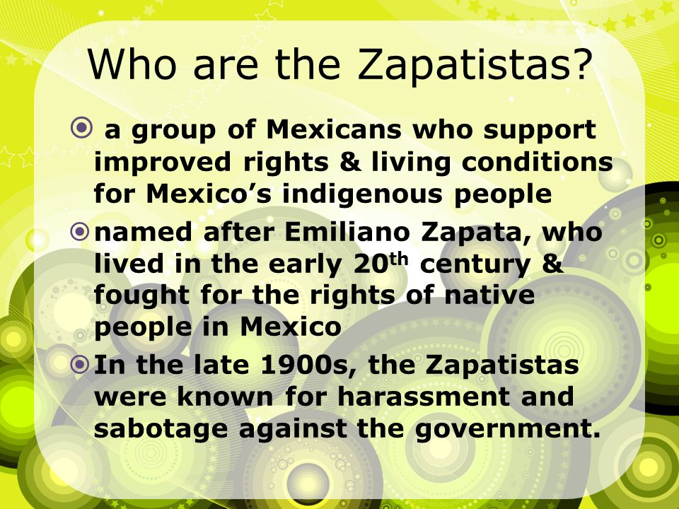 Who are the Zapatistas a group of Mexicans who support improved rights & living conditions for Mexico's indigenous people.