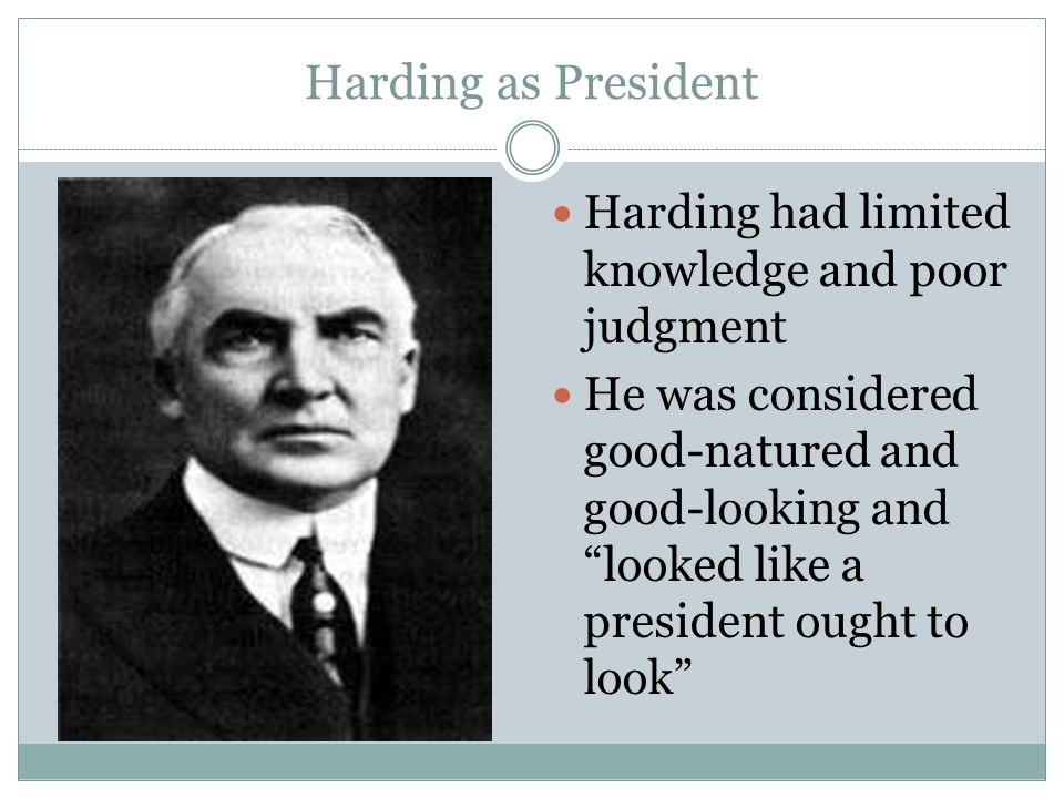 Harding as President Harding had limited knowledge and poor judgment